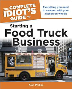 The Complete Idiot s Guide to Starting a Food Truck Business Book