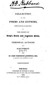 A Collection of the Forms and Entries, which Occur in Practice, in the Courts of King's Bench and Common Pleas, in Personal Actions and Ejectment