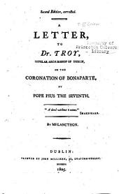 A Letter to Dr. Troy, Titular Archbishop of Dublin, on the Coronation of Bonarparte, by Pope Pius the Seventh ...