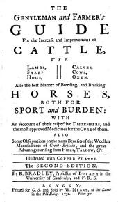 The Gentleman and Farmer's Guide for the Increase and Improvement of Cattle ... Illustrated with Copper Plates. The Second Edition