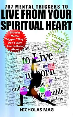 707 Mental Triggers to Live from Your Spiritual Heart