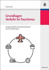 Grundlagen Verkehr im Tourismus: Fluggesellschaften, Kreuzfahrten, Bahnen, Busse und Mietwagen