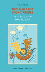 """Two Plays for Young People: """"The Flying Machine"""" , """"Smashed Eggs"""""""