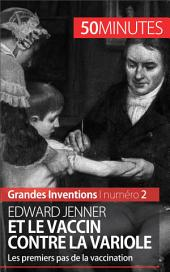 Edward Jenner et le vaccin contre la variole: Les premiers pas de la vaccination