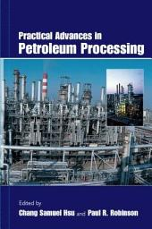 Practical Advances in Petroleum Processing: Volume 1