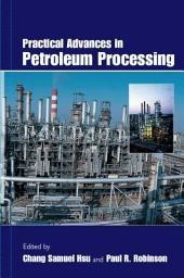Practical Advances in Petroleum Processing: Volume 1