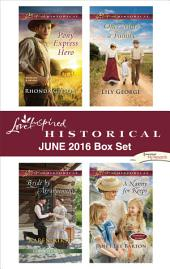 Harlequin Love Inspired Historical June 2016 Box Set: Pony Express Hero\Bride by Arrangement\Once More a Family\A Nanny for Keeps