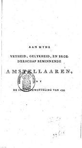 Aan myne vryheid, gelykheid, en broederschap beminnende Amstellaaren, by de staatsomwenteling van 1795