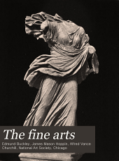 The Fine Arts: A University Course in Sculpture, Painting, Architecture and Decoration in Their History, Development and Principles, Volume 1