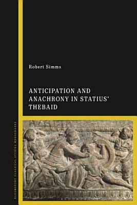 Anticipation and Anachrony in Statius    Thebaid