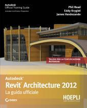 Revit Architecture 2012. La guida ufficiale: La guida ufficiale