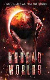 Undead Worlds 1: A Post-Apocalyptic Zombie Anthology