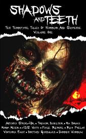 Shadows And Teeth, Volume 1: Ten Terrifying Tales of Horror And Suspense