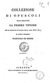 Collezione di opuscoli riguardanti la febbre tifoide che ha regnato in Italia negli anni 1816-1817 di diversi professori nazionali ed esteri