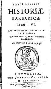 Historiae barbaricae libri VI, qui irruptiones barbarorum in Italiam, occasum Imperii, et res Insubrum continent