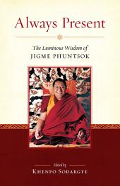 Always Present: The Luminous Wisdom of Jigme Phuntsok