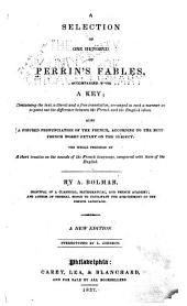 A Selection of One Hundred of Perrin's Fables, Accompanied with a Key: Containing the Text, a Literal and Free Translation, Arranged in Such a Manner as to Point Out the Difference Between the French and English Idiom...