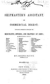 The shipmaster's assistant and commercial digest: containing information necessary for merchants, owners and masters of ships ...