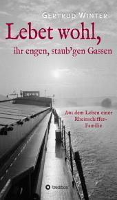 Lebet wohl, ihr engen, staub'gen Gassen: Aus dem Leben einer Rheinschiffer-Familie