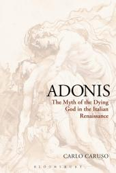 Adonis: The Myth of the Dying God in the Italian Renaissance