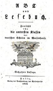Abc und lesebuch: Zuna chst fu r die untersten klassen der deutschen schulen in Waisenhause