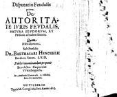 Disp. feud. prima de autoritate iuris feudalis, natura feudorum, et personis ad eadem idoneis