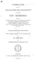 Formulary for the preparation and employment of several new remedies. ... Translated from the eighth edition of the Formulaire of M. Magendie, with an appendix, by C. W. Gregory