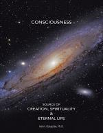 Consciousness Source of Creation, Spirituality & Eternal Life