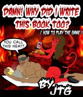 DAMN! WHT DID I WRITE THIS BOOK TOO? ( HOW TO PLAY THE GAME )