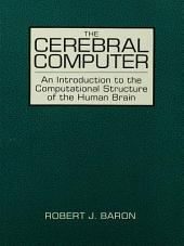 The Cerebral Computer: An Introduction To the Computational Structure of the Human Brain