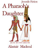 A Pharaoh's Daughter: plus the Tale of the Golden Fish