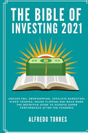 The Bible of Investing 2021  Amazon Fba  Dropshipping  Affiliate Marketing  Stock Trading  House Flipping and Much More  the Definitive Guide to Ac PDF