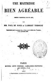 Une maitresse bien agreable comedie-vaudeville en un acte par MM. Paul de Kock et Lambert Thiboust