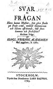 Svar på frågan Huru kunna maskar, som göra skada på frukt-träd, ... bäst förekommas och fördrifvas? ... af Kongl. Vetensk. Akademien upgifven, år 1762