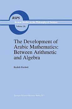 The Development of Arabic Mathematics  Between Arithmetic and Algebra PDF
