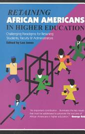 Retaining African Americans in Higher Education: Challenging Paradigms for Retaining Students, Faculty, and Administrators