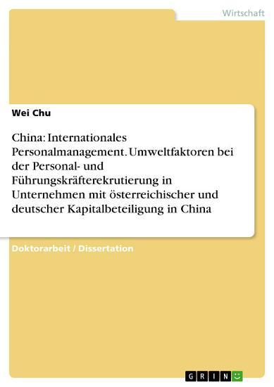 China  Internationales Personalmanagement  Umweltfaktoren bei der Personal  und F  hrungskr  fterekrutierung in Unternehmen mit   sterreichischer und deutscher Kapitalbeteiligung in China PDF