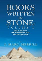 Books Written In Stone:: Enoch The Seer, The Pyramids Of Giza, And The Last Days, Volume 1
