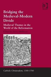 Bridging the Medieval-Modern Divide: Medieval Themes in the World of the Reformation