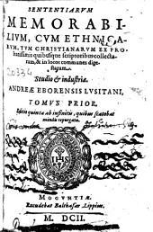 Sententiarum memorabilium, cum ethnicarum, tum christianarum ex probatissimis quibusque scriptoribus collectarum, & in locos communes digestarum