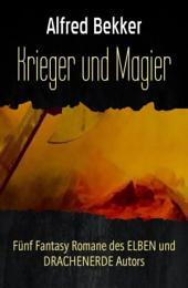 Krieger und Magier: Fünf Fantasy Romane des ELBEN und DRACHENERDE Autors