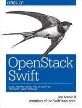 OpenStack Swift: Using, Administering, and Developing for Swift Object Storage