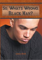 So, What's Wrong, Black Man?