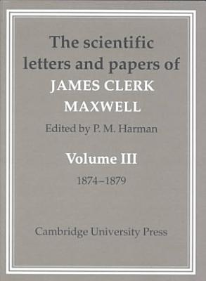 The Scientific Letters and Papers of James Clerk Maxwell  Volume 3  1874 1879 PDF