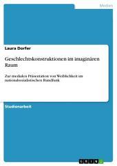 Geschlechtskonstruktionen im imaginären Raum: Zur medialen Präsentation von Weiblichkeit im nationalsozialistischen Rundfunk