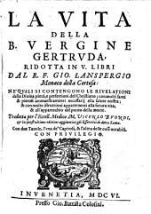 La Vita Della B. Vergine Gertrvda: Ridotta In V. Libri