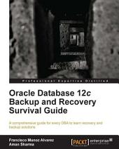 Oracle Database 12c Backup and Recovery Survival Guide