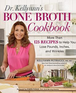 Dr  Kellyann s Bone Broth Cookbook