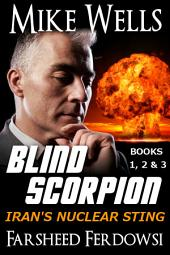 Blind Scorpion, Books 1, 2 & 3 (Book 1 Free!): Iran's Nuclear Sting