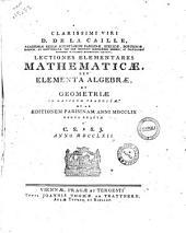 Clarissimi viri d. de La Caille ... Lectiones elementares mathematicae, seu elementa algebrae, et geometriae in latinum traductae et ad editionem Parisinam anni 1759 denuo exactae a C.S. e S.J